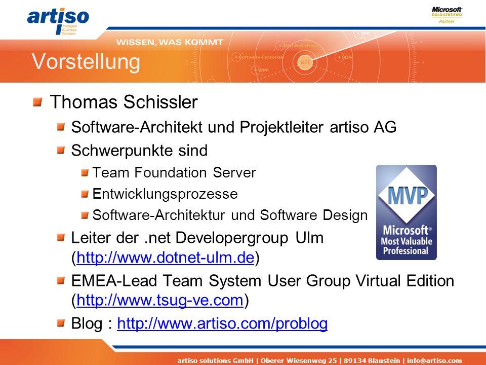 artiso solutions GmbH | Oberer Wiesenweg 25 | 89134 Blaustein | info@artiso.com Vorstellung Thomas Schissler Software-Architekt und Projektleiter artiso AG Schwerpunkte sind Team Foundation Server Entwicklungsprozesse Software-Architektur und Software Design Leiter der.net Developergroup Ulm (http://www.dotnet-ulm.de)http://www.dotnet-ulm.de EMEA-Lead Team System User Group Virtual Edition (http://www.tsug-ve.com)http://www.tsug-ve.com Blog : http://www.artiso.com/probloghttp://www.artiso.com/problog