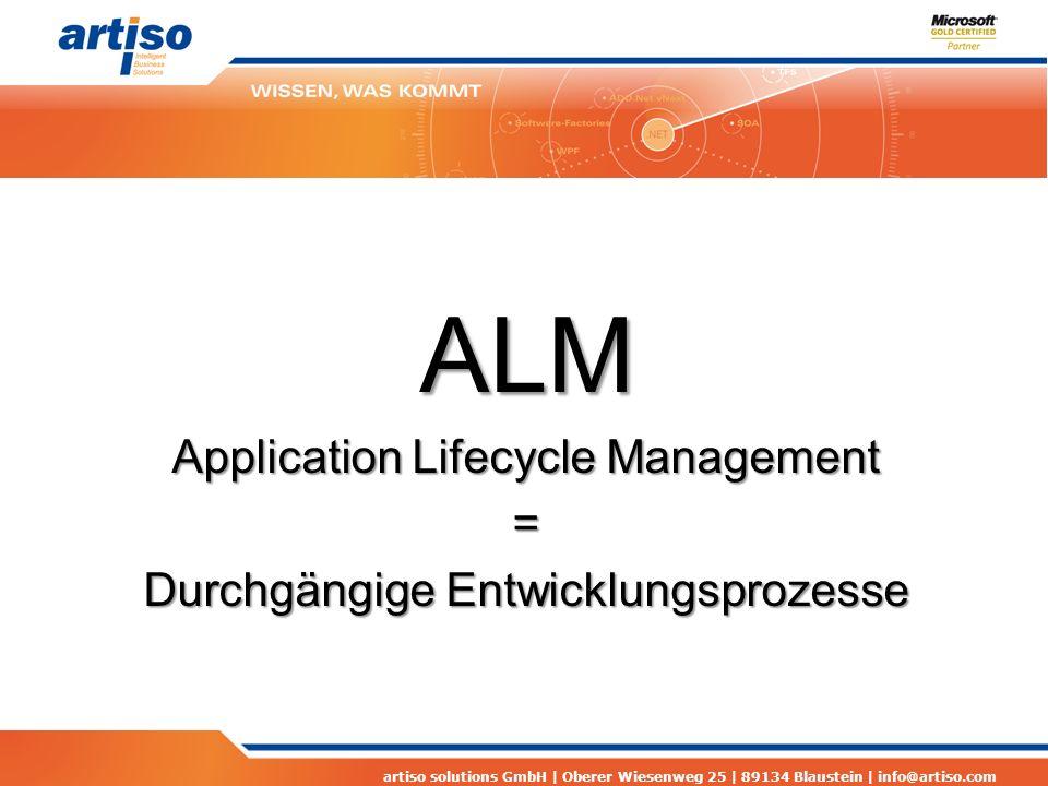 artiso solutions GmbH | Oberer Wiesenweg 25 | 89134 Blaustein | info@artiso.com ALM Application Lifecycle Management = Durchgängige Entwicklungsprozesse