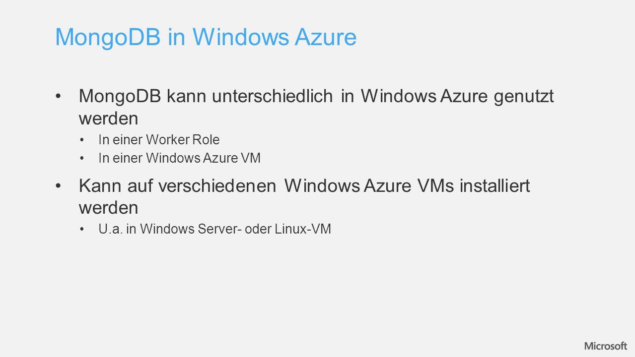 MongoDB kann unterschiedlich in Windows Azure genutzt werden In einer Worker Role In einer Windows Azure VM Kann auf verschiedenen Windows Azure VMs i