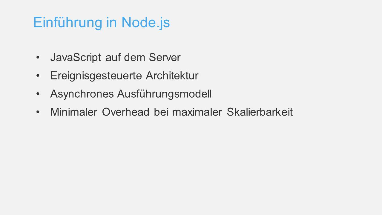 Einführung in Node.js JavaScript auf dem Server Ereignisgesteuerte Architektur Asynchrones Ausführungsmodell Minimaler Overhead bei maximaler Skalierb