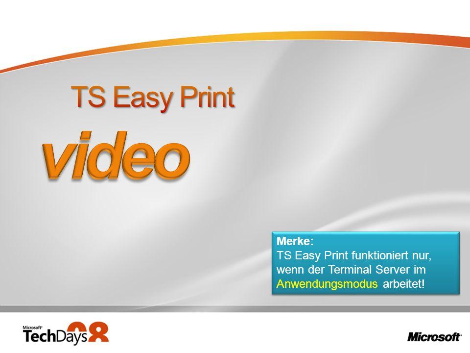 Merke: TS Easy Print funktioniert nur, wenn der Terminal Server im Anwendungsmodus arbeitet! Merke: TS Easy Print funktioniert nur, wenn der Terminal