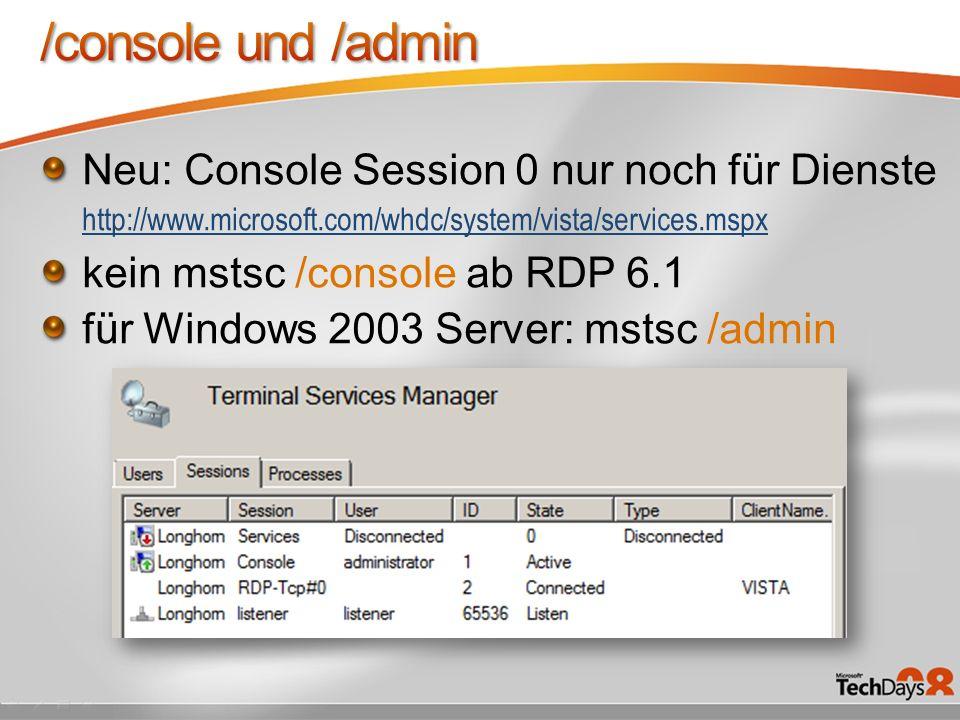 Neu: Console Session 0 nur noch für Dienste http://www.microsoft.com/whdc/system/vista/services.mspx http://www.microsoft.com/whdc/system/vista/servic