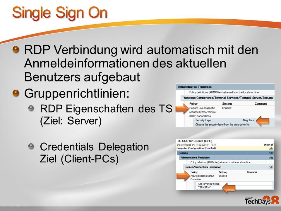 RDP Verbindung wird automatisch mit den Anmeldeinformationen des aktuellen Benutzers aufgebaut Gruppenrichtlinien: RDP Eigenschaften des TS (Ziel: Ser