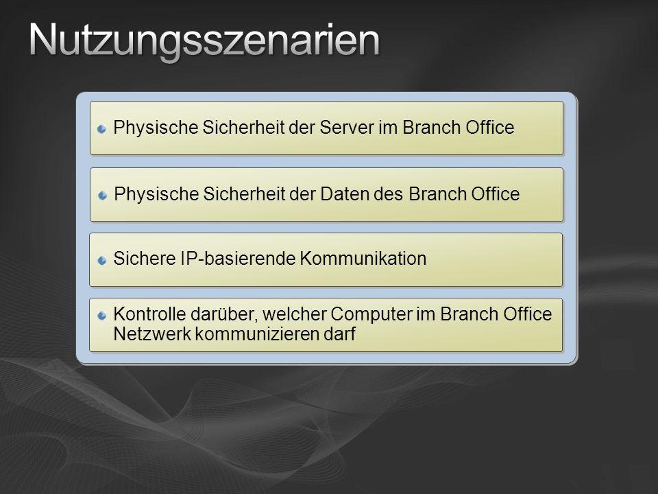 Physische Sicherheit der Daten des Branch Office Physische Sicherheit der Server im Branch Office Sichere IP-basierende Kommunikation Kontrolle darübe