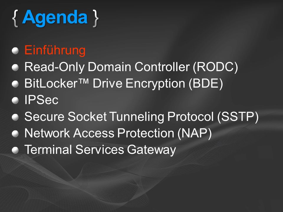 Einführung Read-Only Domain Controller (RODC) BitLocker Drive Encryption (BDE) IPSec Secure Socket Tunneling Protocol (SSTP) Network Access Protection