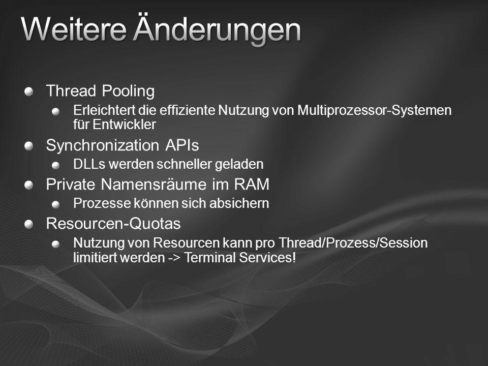 Thread Pooling Erleichtert die effiziente Nutzung von Multiprozessor-Systemen für Entwickler Synchronization APIs DLLs werden schneller geladen Privat