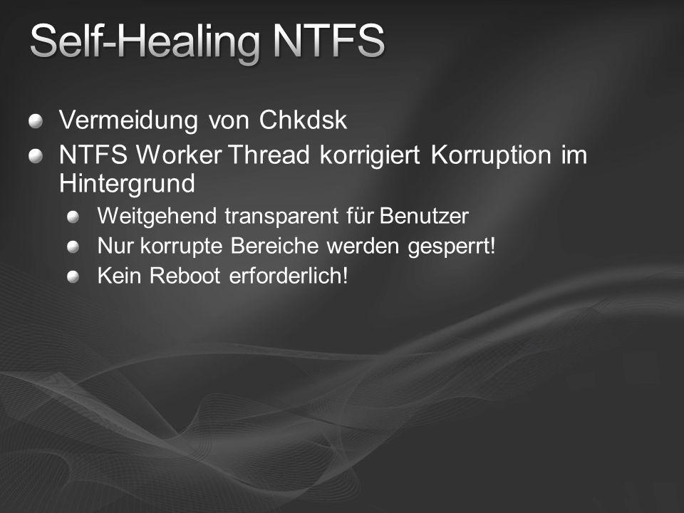 Vermeidung von Chkdsk NTFS Worker Thread korrigiert Korruption im Hintergrund Weitgehend transparent für Benutzer Nur korrupte Bereiche werden gesperr