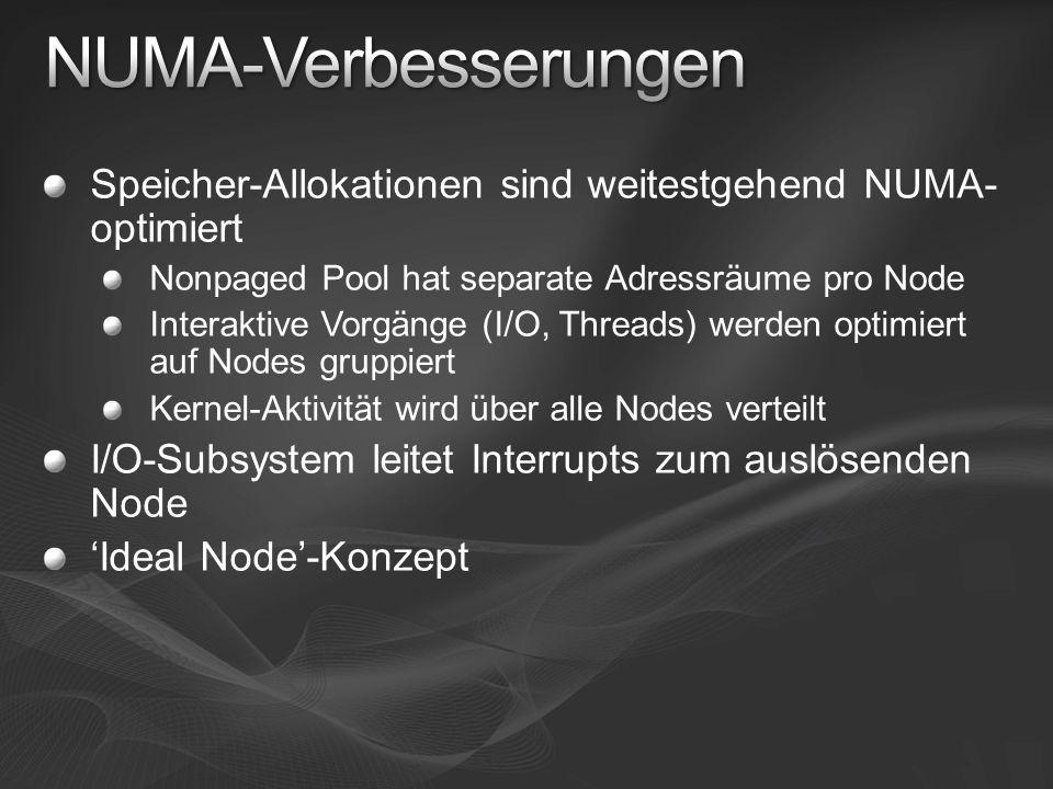 Speicher-Allokationen sind weitestgehend NUMA- optimiert Nonpaged Pool hat separate Adressräume pro Node Interaktive Vorgänge (I/O, Threads) werden op