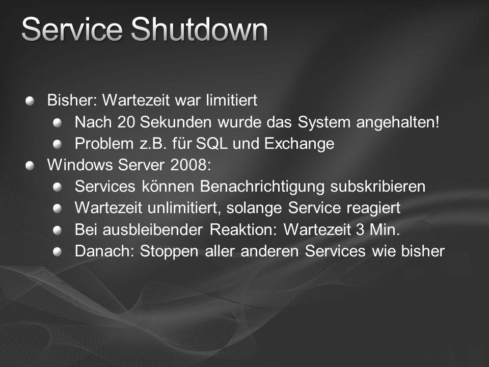 Bisher: Wartezeit war limitiert Nach 20 Sekunden wurde das System angehalten! Problem z.B. für SQL und Exchange Windows Server 2008: Services können B