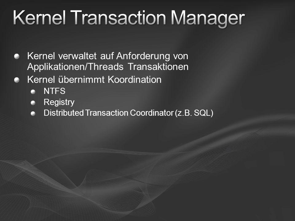 Kernel verwaltet auf Anforderung von Applikationen/Threads Transaktionen Kernel übernimmt Koordination NTFS Registry Distributed Transaction Coordinat