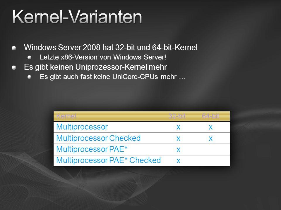 Windows Server 2008 hat 32-bit und 64-bit-Kernel Letzte x86-Version von Windows Server! Es gibt keinen Uniprozessor-Kernel mehr Es gibt auch fast kein