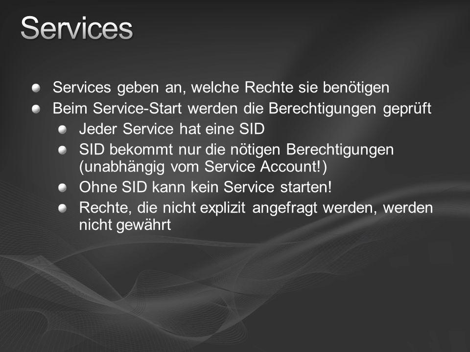 Services geben an, welche Rechte sie benötigen Beim Service-Start werden die Berechtigungen geprüft Jeder Service hat eine SID SID bekommt nur die nöt