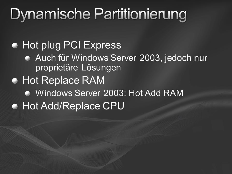 Hot plug PCI Express Auch für Windows Server 2003, jedoch nur proprietäre Lösungen Hot Replace RAM Windows Server 2003: Hot Add RAM Hot Add/Replace CP