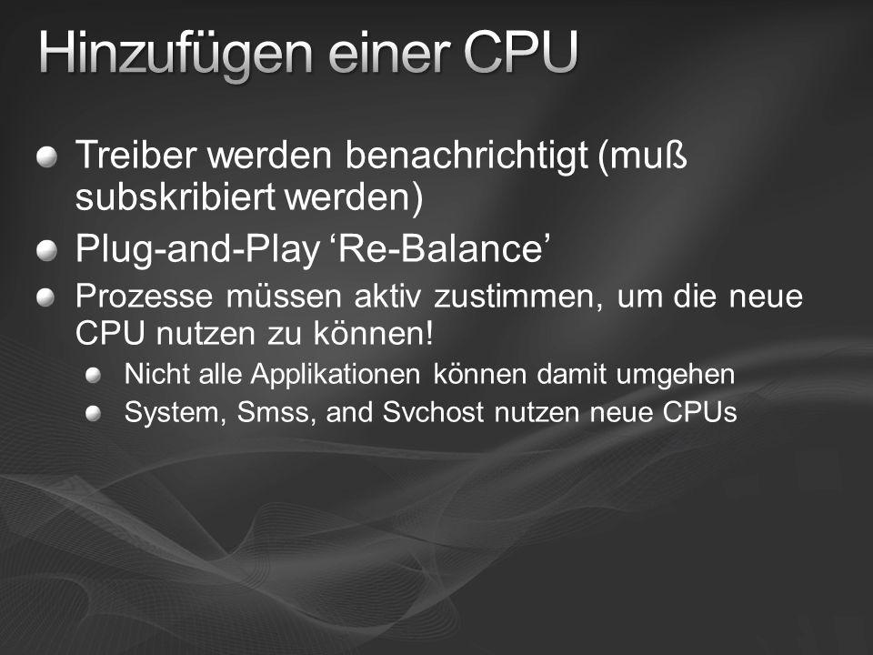 Treiber werden benachrichtigt (muß subskribiert werden) Plug-and-Play Re-Balance Prozesse müssen aktiv zustimmen, um die neue CPU nutzen zu können! Ni