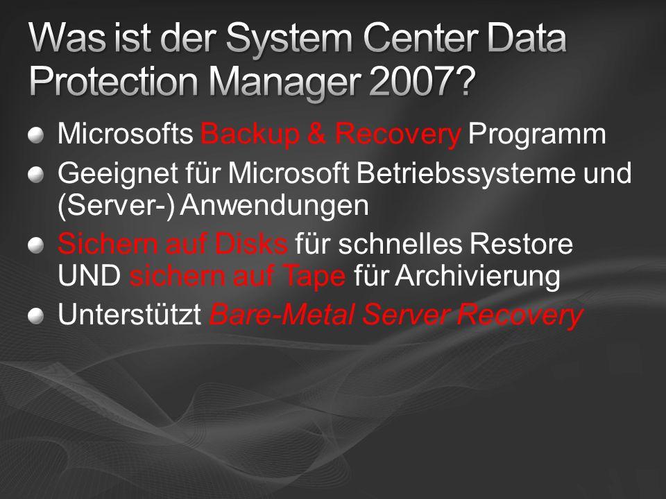 Microsofts Backup & Recovery Programm Geeignet für Microsoft Betriebssysteme und (Server-) Anwendungen Sichern auf Disks für schnelles Restore UND sichern auf Tape für Archivierung Unterstützt Bare-Metal Server Recovery