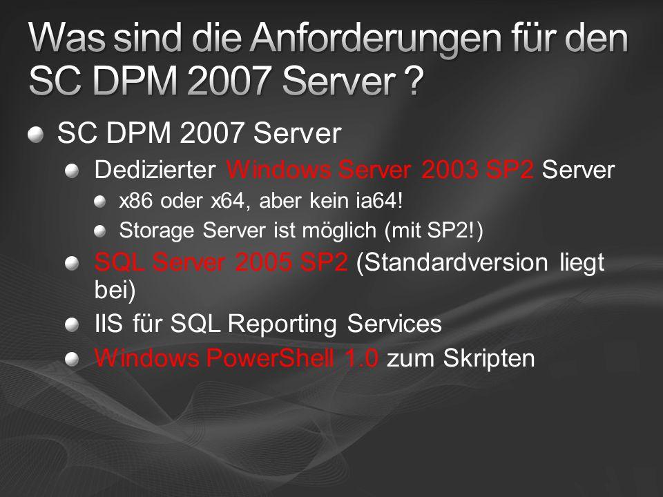 SC DPM 2007 Server Dedizierter Windows Server 2003 SP2 Server x86 oder x64, aber kein ia64.