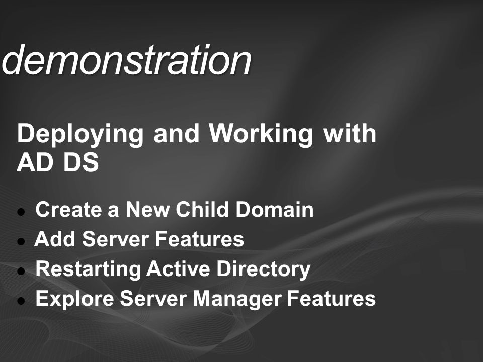 demonstration Deploying and Working with AD DS Create a New Child Domain Add Server Features Restarting Active Directory Explore Server Manager Features