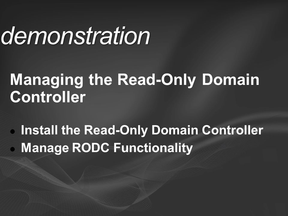 demonstration Managing the Read-Only Domain Controller Install the Read-Only Domain Controller Manage RODC Functionality