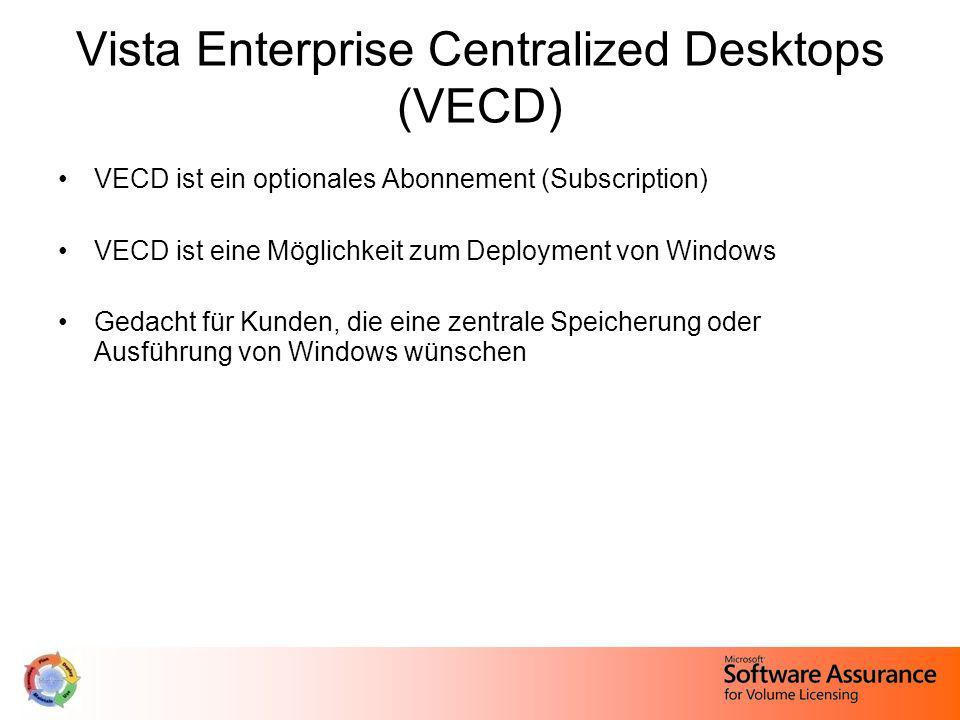 Vista Enterprise Centralized Desktops (VECD) VECD ist ein optionales Abonnement (Subscription) VECD ist eine Möglichkeit zum Deployment von Windows Ge