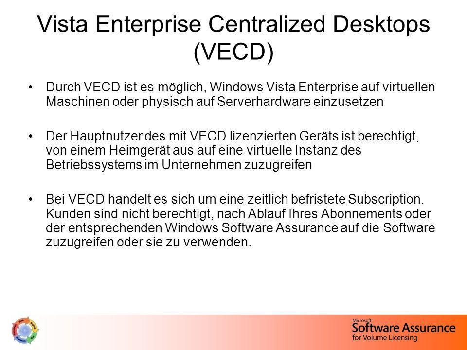Vista Enterprise Centralized Desktops (VECD) Durch VECD ist es möglich, Windows Vista Enterprise auf virtuellen Maschinen oder physisch auf Serverhard