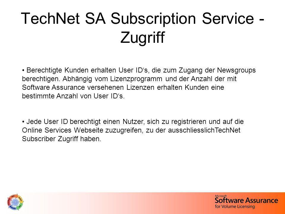 TechNet SA Subscription Service - Zugriff Berechtigte Kunden erhalten User IDs, die zum Zugang der Newsgroups berechtigen. Abhängig vom Lizenzprogramm