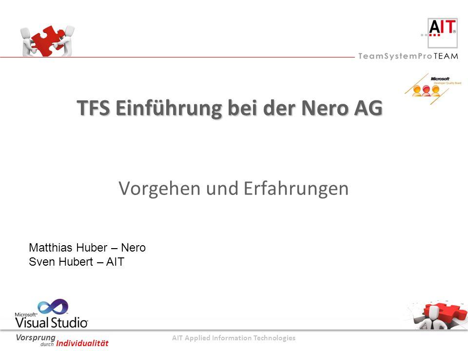 AIT Applied Information Technologies Vorsprung durch Individualität Zahlen und Fakten TFS Users: 450 TFS Supporters: 22 Perforce Migration Duration: 5 Wochen (24x7) Training Sessions: 97 Aufwand: ca.