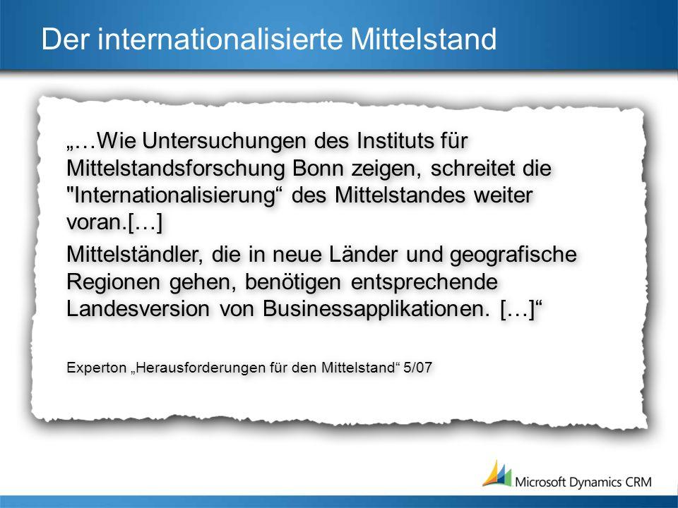 Der internationalisierte Mittelstand …Wie Untersuchungen des Instituts für Mittelstandsforschung Bonn zeigen, schreitet die Internationalisierung des Mittelstandes weiter voran.[…] Mittelständler, die in neue Länder und geografische Regionen gehen, benötigen entsprechende Landesversion von Businessapplikationen.