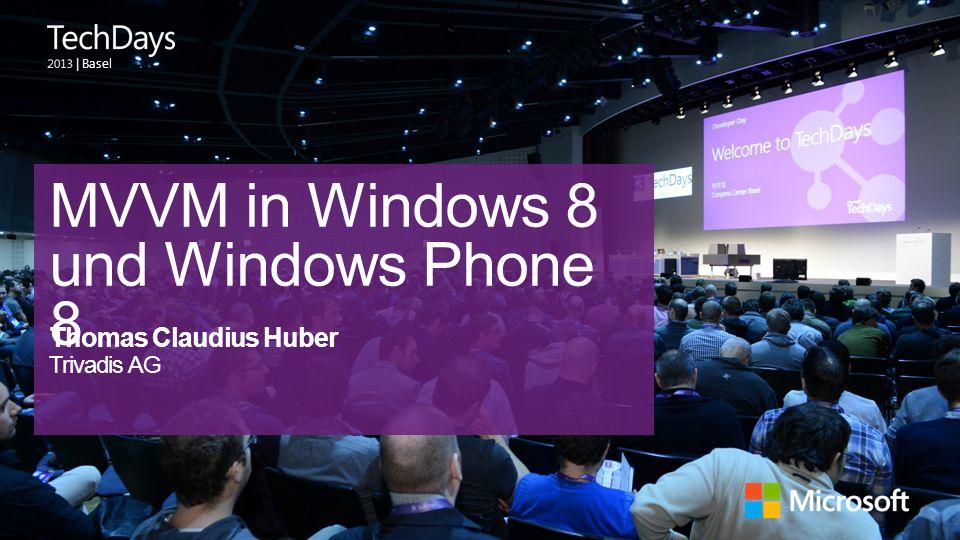 | Basel MVVM in Windows 8 und Windows Phone 8 Thomas Claudius Huber Trivadis AG