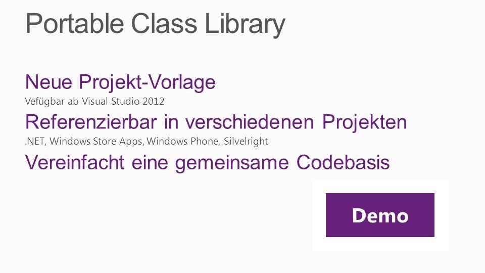 Portable Class Library Neue Projekt-Vorlage Vefügbar ab Visual Studio 2012 Referenzierbar in verschiedenen Projekten.NET, Windows Store Apps, Windows