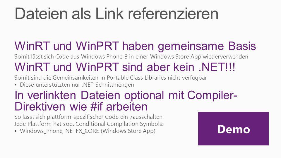 Dateien als Link referenzieren WinRT und WinPRT haben gemeinsame Basis Somit lässt sich Code aus Windows Phone 8 in einer Windows Store App wiederverw