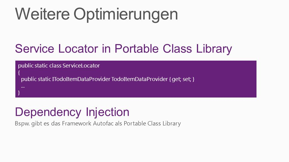 Weitere Optimierungen Service Locator in Portable Class Library Dependency Injection Bspw.