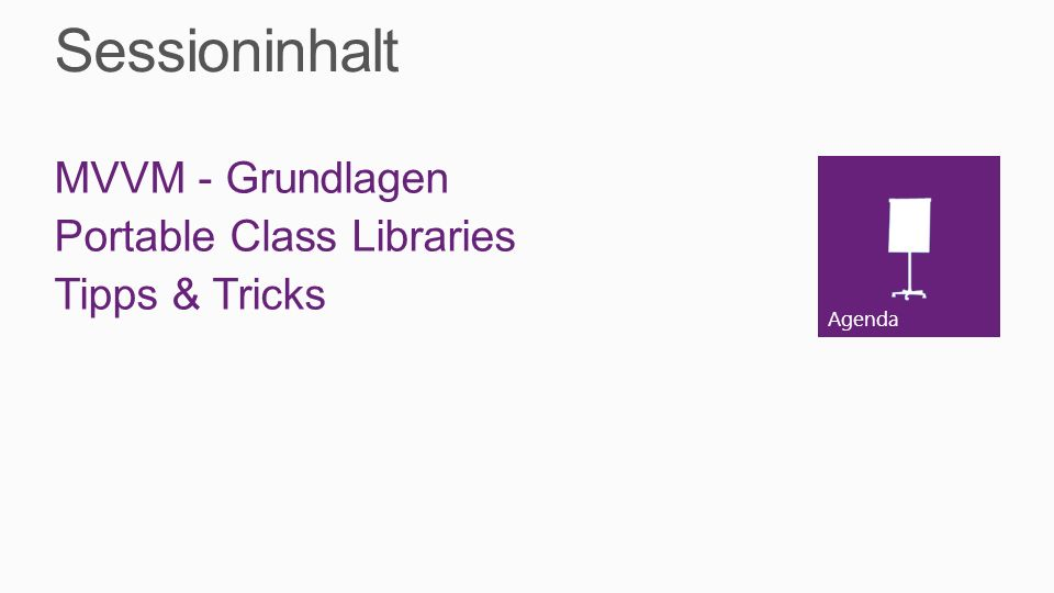 Agenda Sessioninhalt MVVM - Grundlagen Portable Class Libraries Tipps & Tricks