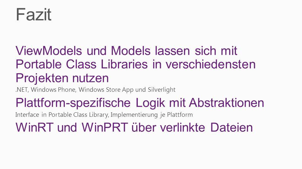 Fazit ViewModels und Models lassen sich mit Portable Class Libraries in verschiedensten Projekten nutzen.NET, Windows Phone, Windows Store App und Sil
