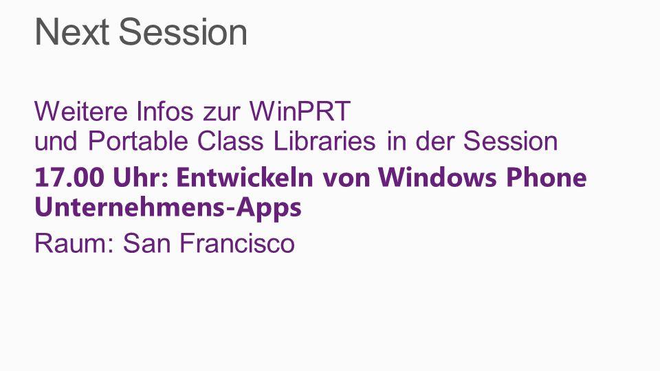 Next Session Weitere Infos zur WinPRT und Portable Class Libraries in der Session 17.00 Uhr: Entwickeln von Windows Phone Unternehmens-Apps Raum: San