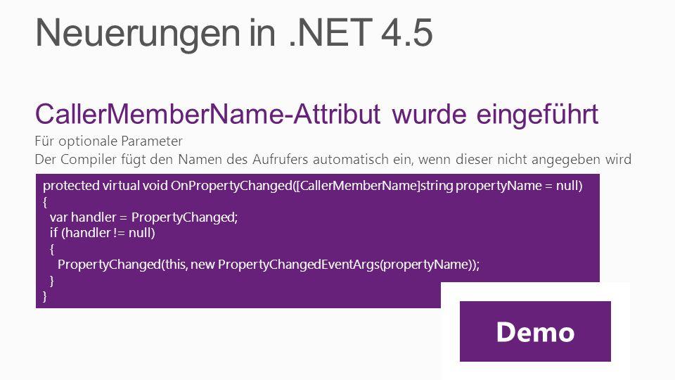 Neuerungen in.NET 4.5 CallerMemberName-Attribut wurde eingeführt Für optionale Parameter Der Compiler fügt den Namen des Aufrufers automatisch ein, we