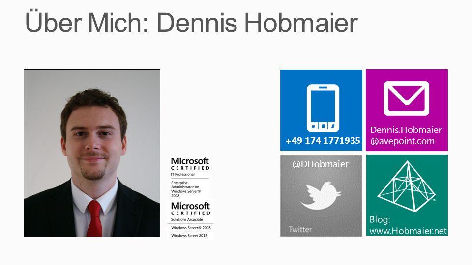 Über Mich: Dennis Hobmaier +49 174 1771935 Dennis.Hobmaier @avepoint.com @DHobmaier