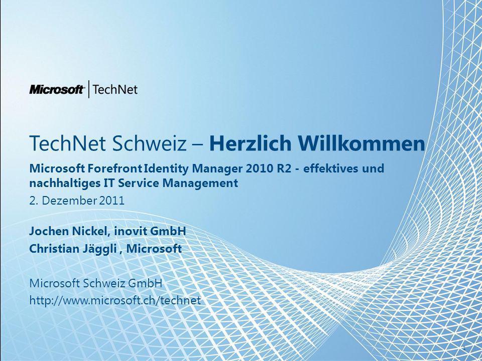 TechNet Schweiz – Herzlich Willkommen Microsoft Forefront Identity Manager 2010 R2 - effektives und nachhaltiges IT Service Management 2.