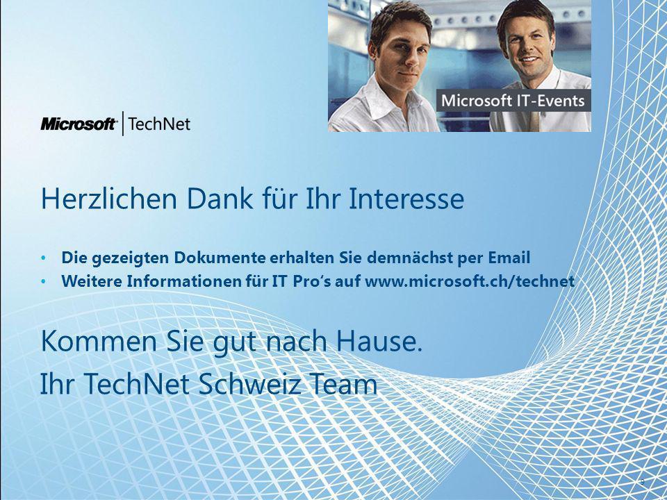 Herzlichen Dank für Ihr Interesse Die gezeigten Dokumente erhalten Sie demnächst per Email Weitere Informationen für IT Pros auf www.microsoft.ch/technet Kommen Sie gut nach Hause.