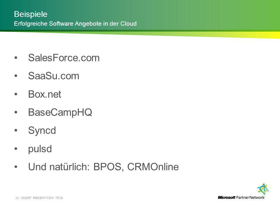 Beispiele INSERT PRESENTATION TITLE16 | Erfolgreiche Software Angebote in der Cloud SalesForce.com SaaSu.com Box.net BaseCampHQ Syncd pulsd Und natürlich: BPOS, CRMOnline