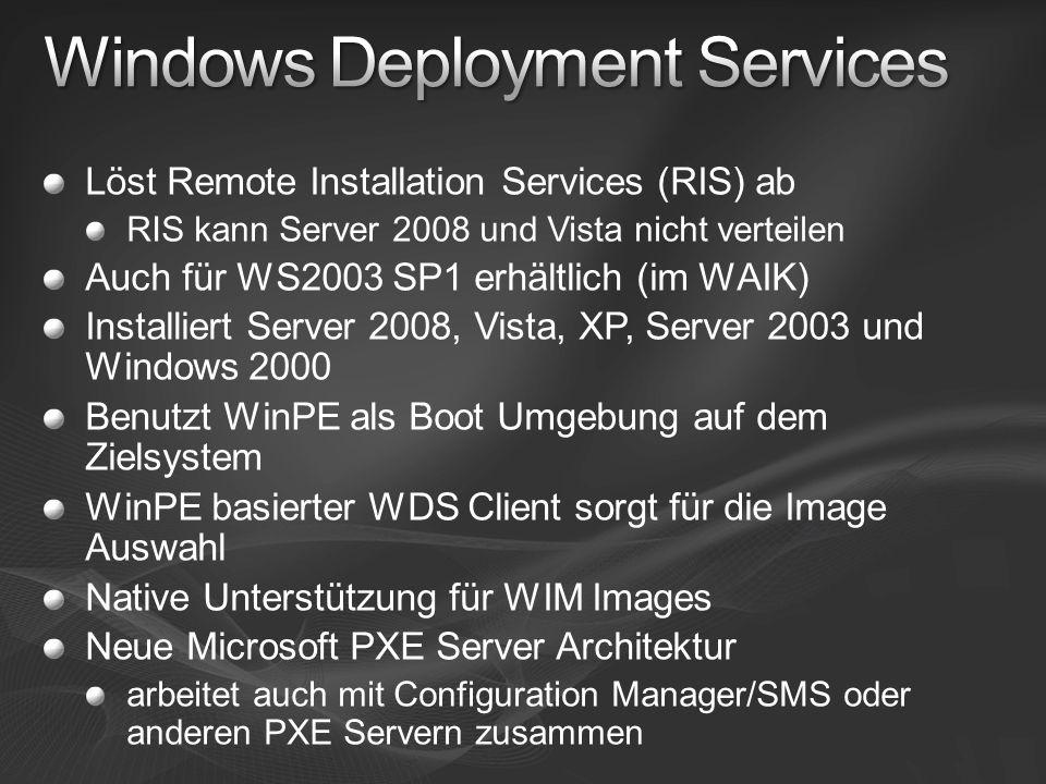 Löst Remote Installation Services (RIS) ab RIS kann Server 2008 und Vista nicht verteilen Auch für WS2003 SP1 erhältlich (im WAIK) Installiert Server 2008, Vista, XP, Server 2003 und Windows 2000 Benutzt WinPE als Boot Umgebung auf dem Zielsystem WinPE basierter WDS Client sorgt für die Image Auswahl Native Unterstützung für WIM Images Neue Microsoft PXE Server Architektur arbeitet auch mit Configuration Manager/SMS oder anderen PXE Servern zusammen
