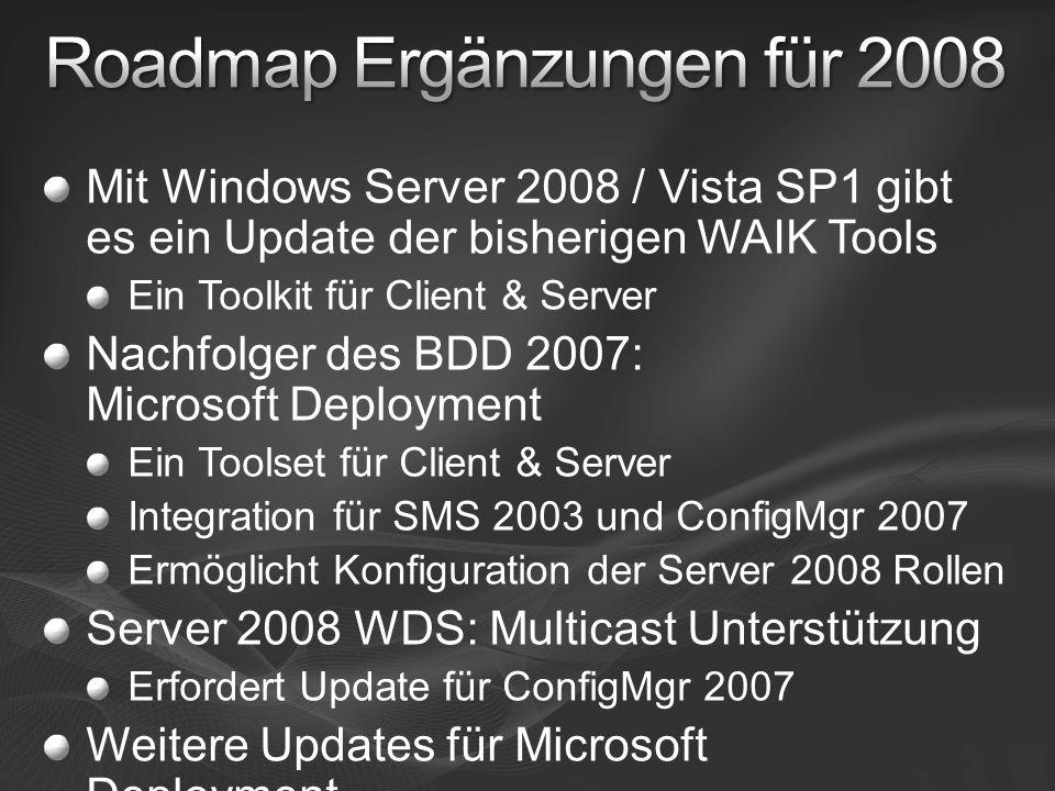 Mit Windows Server 2008 / Vista SP1 gibt es ein Update der bisherigen WAIK Tools Ein Toolkit für Client & Server Nachfolger des BDD 2007: Microsoft Deployment Ein Toolset für Client & Server Integration für SMS 2003 und ConfigMgr 2007 Ermöglicht Konfiguration der Server 2008 Rollen Server 2008 WDS: Multicast Unterstützung Erfordert Update für ConfigMgr 2007 Weitere Updates für Microsoft Deployment…