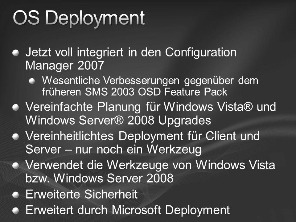 Jetzt voll integriert in den Configuration Manager 2007 Wesentliche Verbesserungen gegenüber dem früheren SMS 2003 OSD Feature Pack Vereinfachte Planung für Windows Vista® und Windows Server® 2008 Upgrades Vereinheitlichtes Deployment für Client und Server – nur noch ein Werkzeug Verwendet die Werkzeuge von Windows Vista bzw.