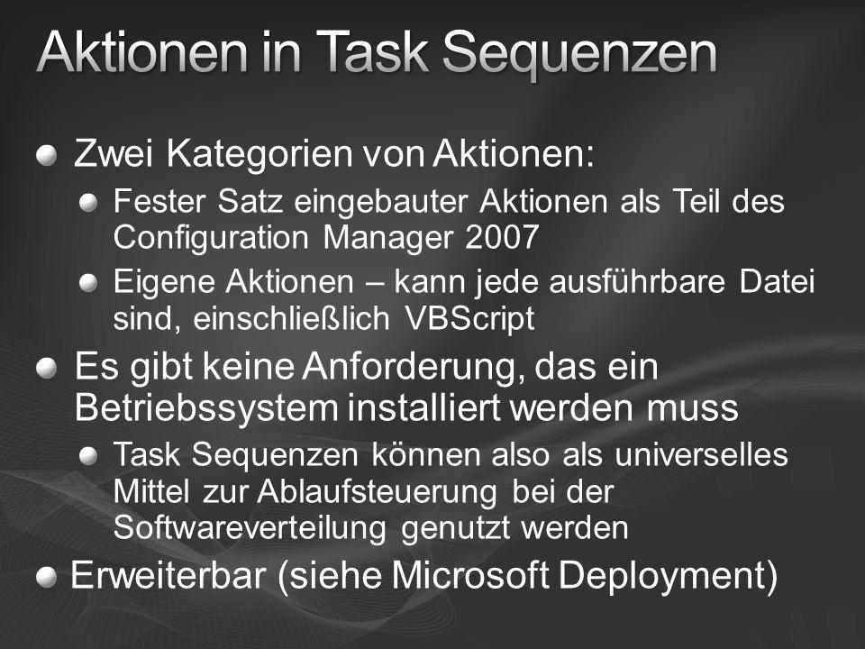 Zwei Kategorien von Aktionen: Fester Satz eingebauter Aktionen als Teil des Configuration Manager 2007 Eigene Aktionen – kann jede ausführbare Datei sind, einschließlich VBScript Es gibt keine Anforderung, das ein Betriebssystem installiert werden muss Task Sequenzen können also als universelles Mittel zur Ablaufsteuerung bei der Softwareverteilung genutzt werden Erweiterbar (siehe Microsoft Deployment)