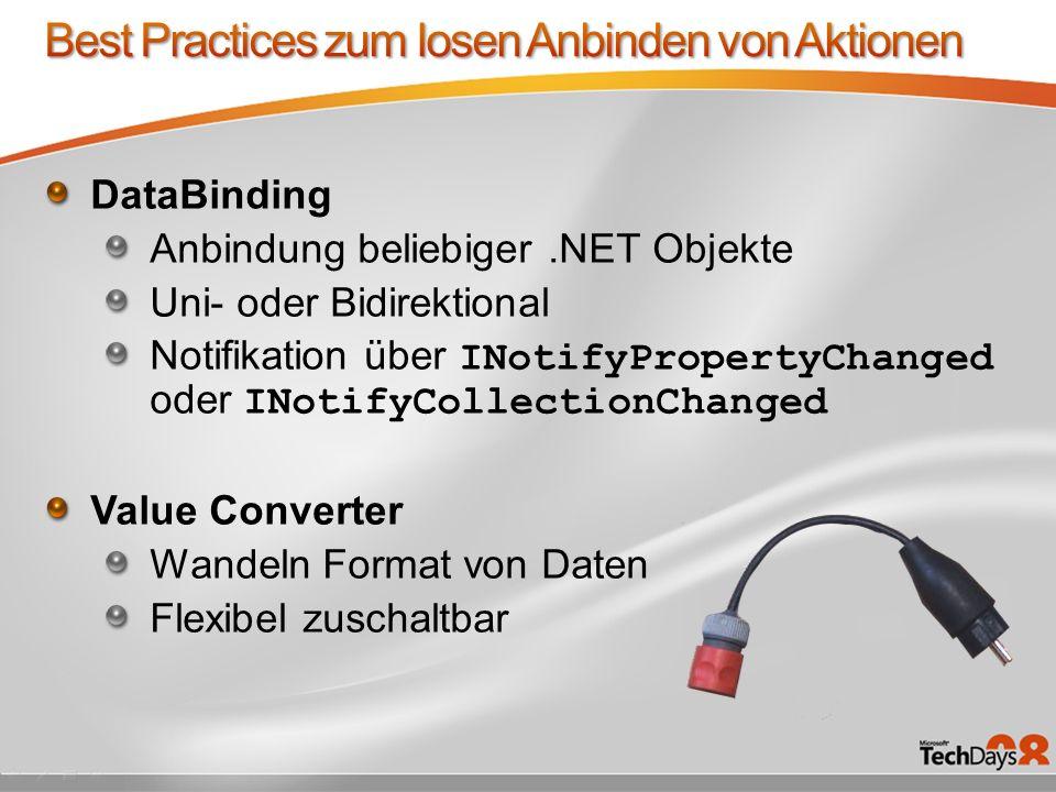 DataBinding Anbindung beliebiger.NET Objekte Uni- oder Bidirektional Notifikation über INotifyPropertyChanged oder INotifyCollectionChanged Value Converter Wandeln Format von Daten Flexibel zuschaltbar