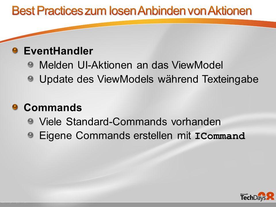 EventHandler Melden UI-Aktionen an das ViewModel Update des ViewModels während Texteingabe Commands Viele Standard-Commands vorhanden Eigene Commands erstellen mit ICommand