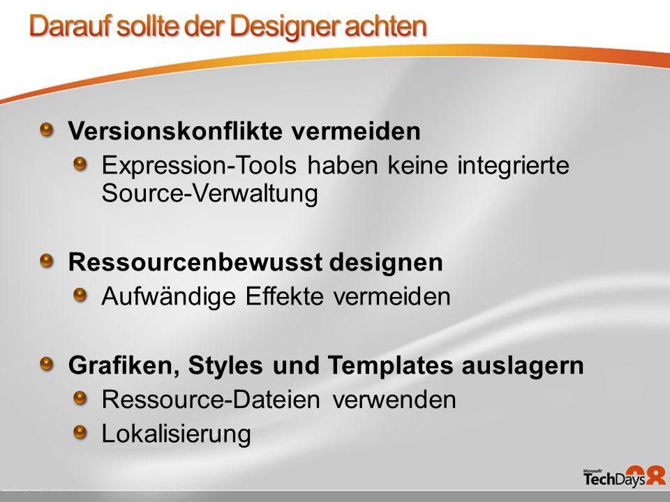 Versionskonflikte vermeiden Expression-Tools haben keine integrierte Source-Verwaltung Ressourcenbewusst designen Aufwändige Effekte vermeiden Grafiken, Styles und Templates auslagern Ressource-Dateien verwenden Lokalisierung