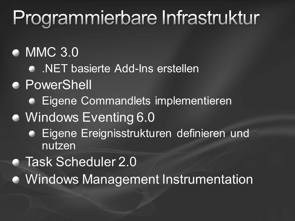 MMC 3.0.NET basierte Add-Ins erstellen PowerShell Eigene Commandlets implementieren Windows Eventing 6.0 Eigene Ereignisstrukturen definieren und nutz