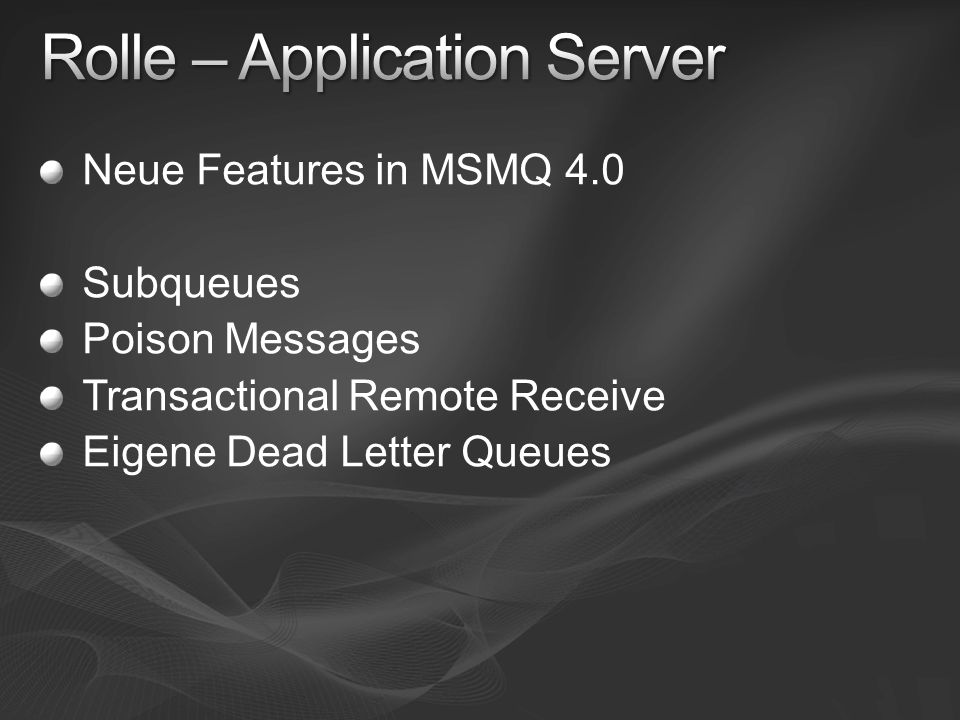 Neue Features in MSMQ 4.0 Subqueues Poison Messages Transactional Remote Receive Eigene Dead Letter Queues