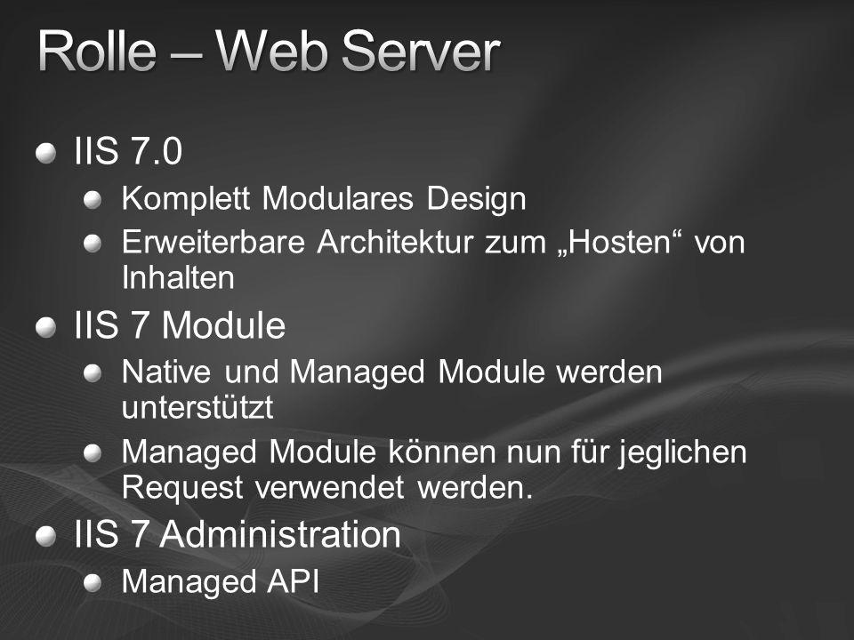 IIS 7.0 Komplett Modulares Design Erweiterbare Architektur zum Hosten von Inhalten IIS 7 Module Native und Managed Module werden unterstützt Managed Module können nun für jeglichen Request verwendet werden.
