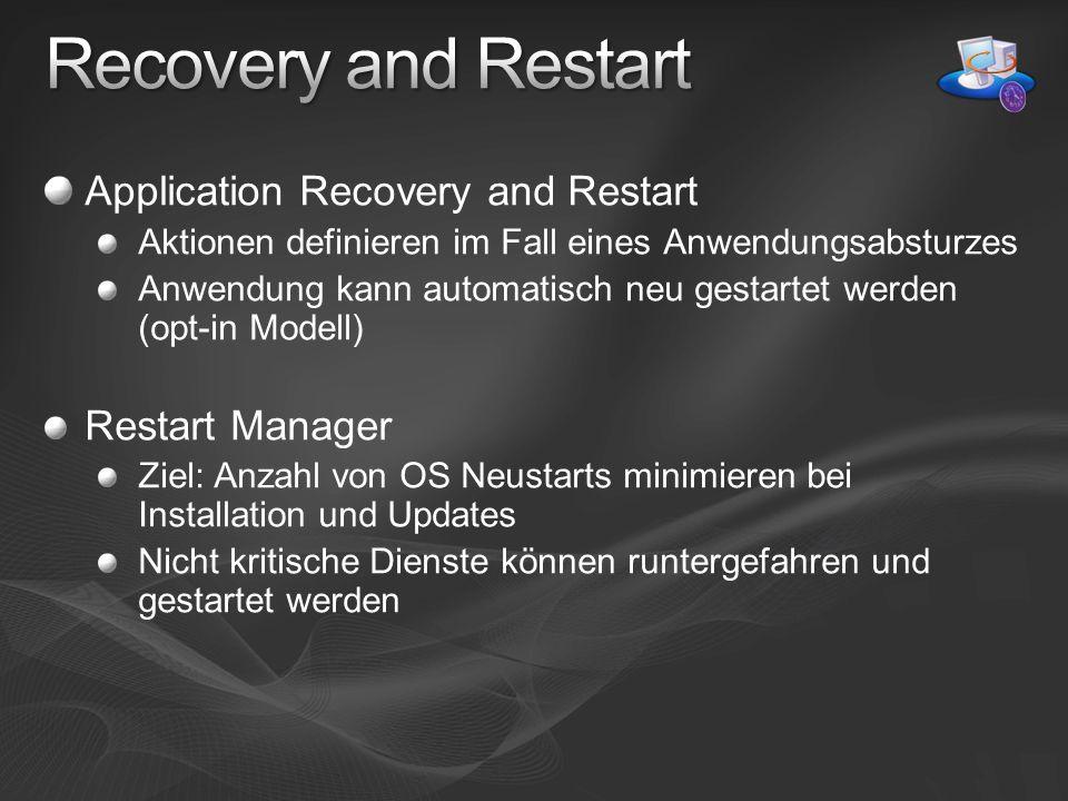 Application Recovery and Restart Aktionen definieren im Fall eines Anwendungsabsturzes Anwendung kann automatisch neu gestartet werden (opt-in Modell) Restart Manager Ziel: Anzahl von OS Neustarts minimieren bei Installation und Updates Nicht kritische Dienste können runtergefahren und gestartet werden